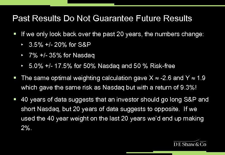 Past Results Do Not Guarantee Future Results § If we only look back over