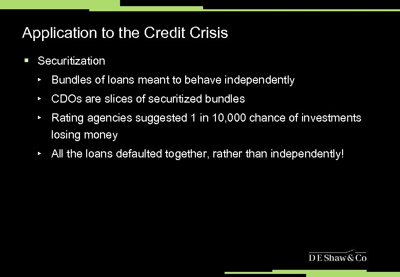 Application to the Credit Crisis § Securitization ‣ Bundles of loans meant to behave