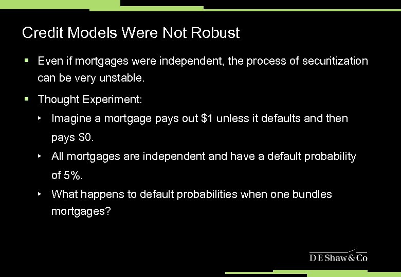 Credit Models Were Not Robust § Even if mortgages were independent, the process of