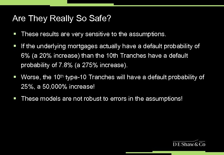 Are They Really So Safe? § These results are very sensitive to the assumptions.
