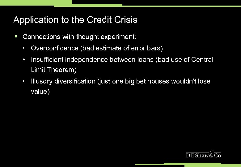 Application to the Credit Crisis § Connections with thought experiment: ‣ Overconfidence (bad estimate