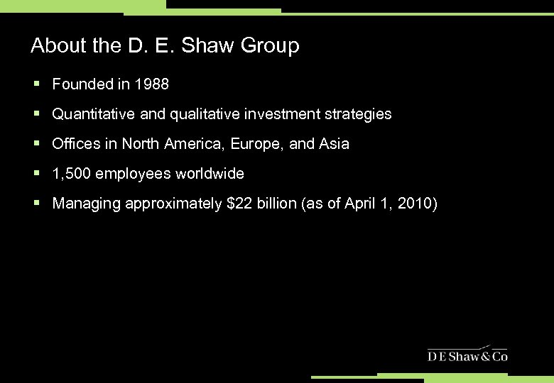 About the D. E. Shaw Group § Founded in 1988 § Quantitative and qualitative