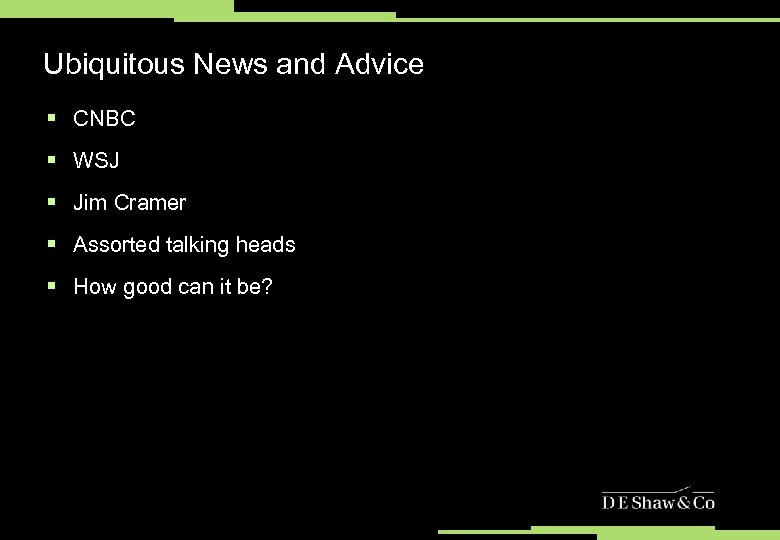 Ubiquitous News and Advice § CNBC § WSJ § Jim Cramer § Assorted talking