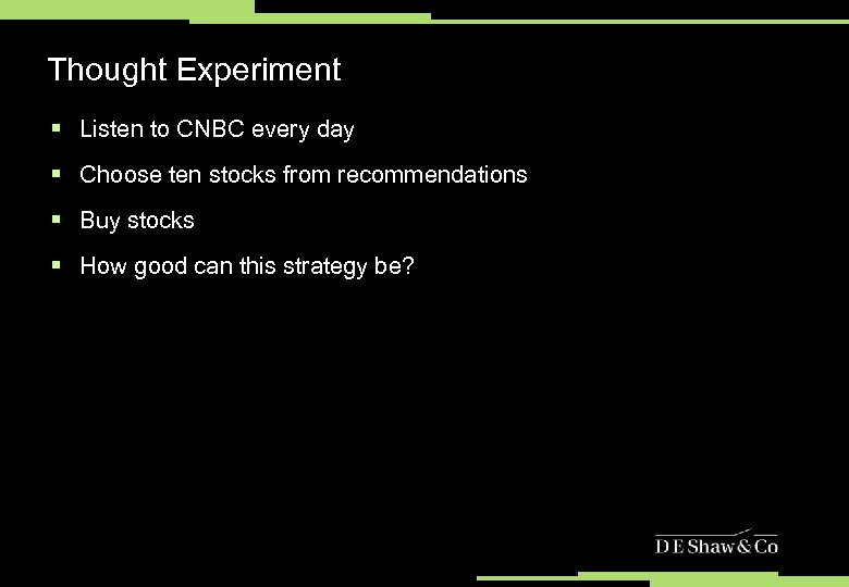 Thought Experiment § Listen to CNBC every day § Choose ten stocks from recommendations
