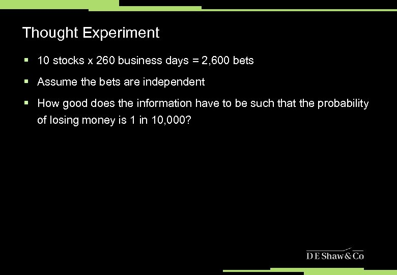 Thought Experiment § 10 stocks x 260 business days = 2, 600 bets §