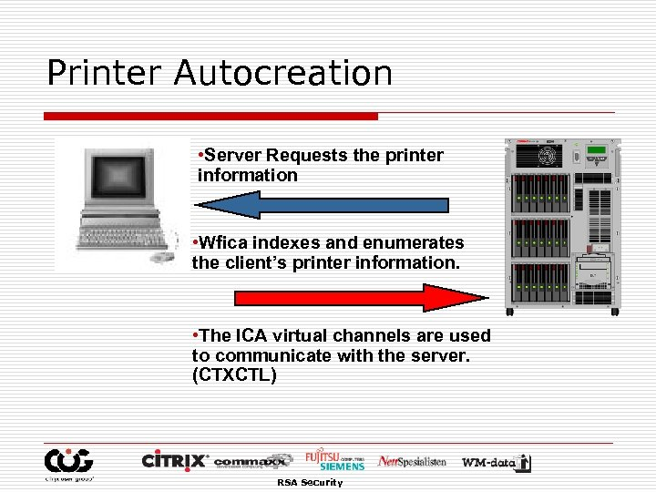 Printer Autocreation • Server Requests the printer information • Wfica indexes and enumerates the
