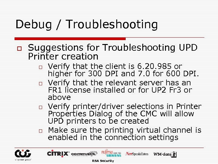 Debug / Troubleshooting o Suggestions for Troubleshooting UPD Printer creation o o Verify that