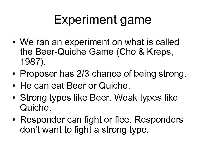 Experiment game • We ran an experiment on what is called the Beer-Quiche Game
