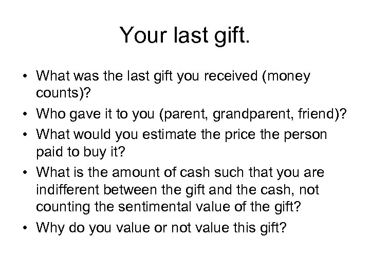 Your last gift. • What was the last gift you received (money counts)? •