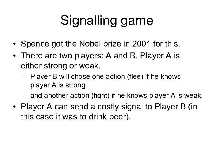 Signalling game • Spence got the Nobel prize in 2001 for this. • There