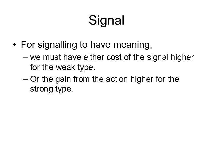 Signal • For signalling to have meaning, – we must have either cost of