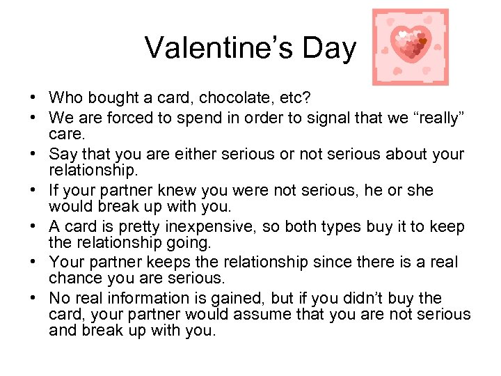 Valentine's Day • Who bought a card, chocolate, etc? • We are forced to