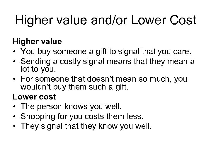 Higher value and/or Lower Cost Higher value • You buy someone a gift to