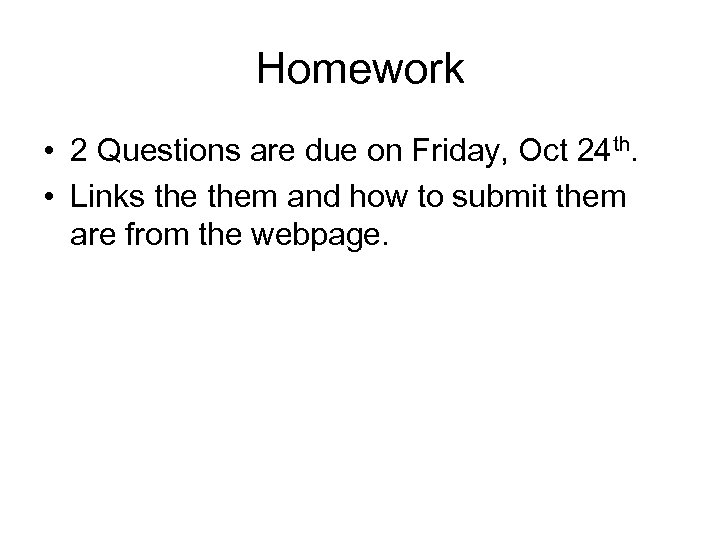 Homework • 2 Questions are due on Friday, Oct 24 th. • Links them