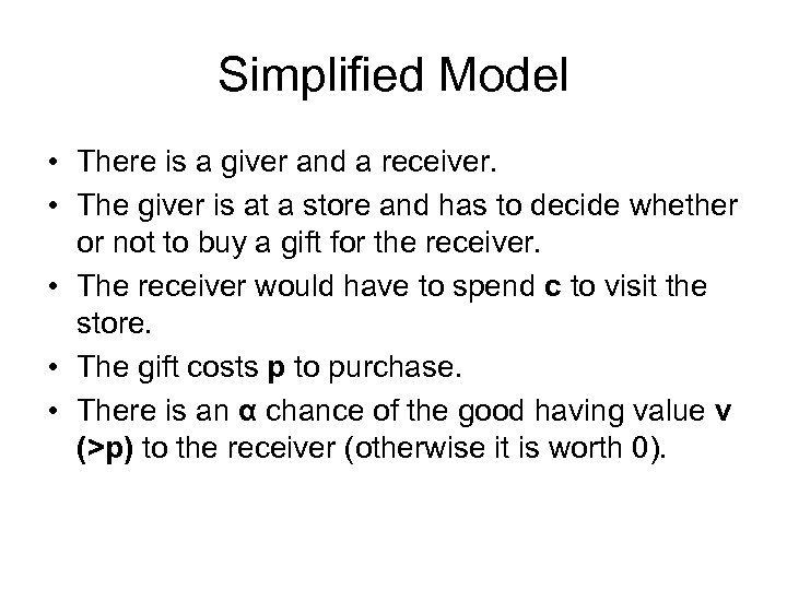 Simplified Model • There is a giver and a receiver. • The giver is