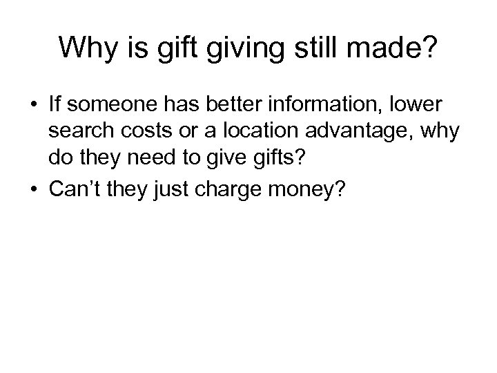 Why is gift giving still made? • If someone has better information, lower search