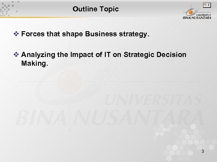 Outline Topic v Forces that shape Business strategy. v Analyzing the Impact of IT