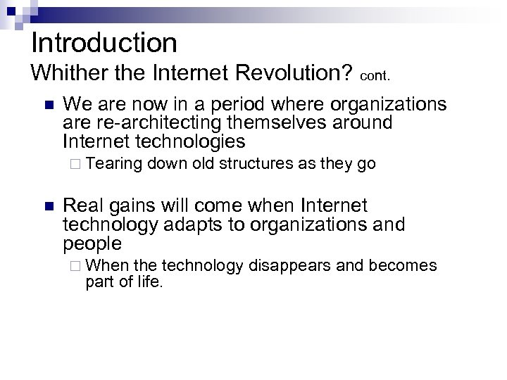 Introduction Whither the Internet Revolution? cont. n We are now in a period where