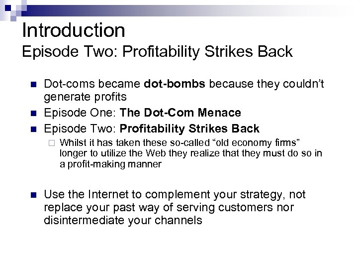 Introduction Episode Two: Profitability Strikes Back n n n Dot-coms became dot-bombs because they