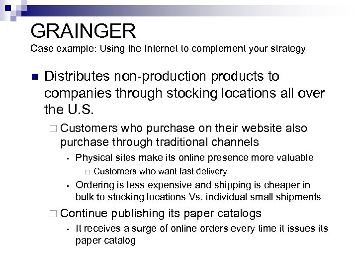 GRAINGER Case example: Using the Internet to complement your strategy n Distributes non-production products