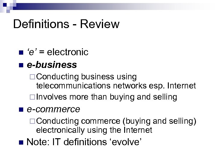 Definitions - Review 'e' = electronic n e-business n ¨ Conducting business using telecommunications