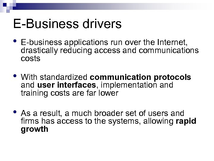 E-Business drivers • E-business applications run over the Internet, drastically reducing access and communications