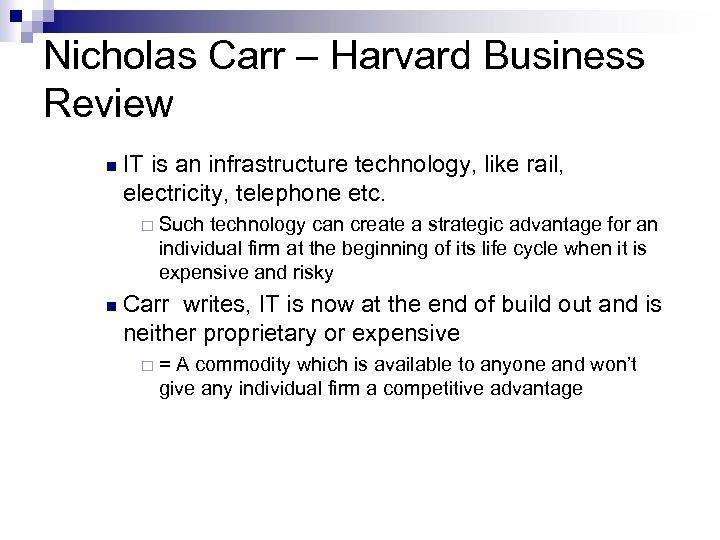Nicholas Carr – Harvard Business Review n IT is an infrastructure technology, like rail,