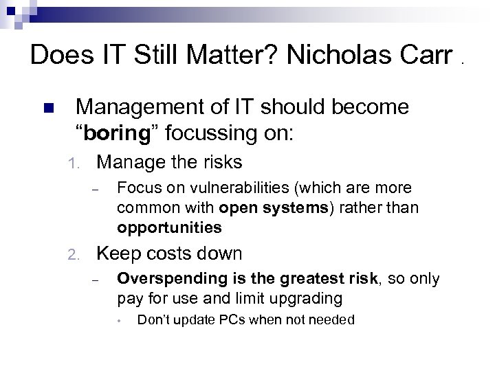 "Does IT Still Matter? Nicholas Carr. n Management of IT should become ""boring"" focussing"