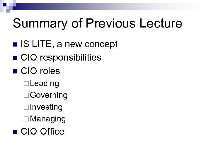 Summary of Previous Lecture IS LITE, a new concept n CIO responsibilities n CIO