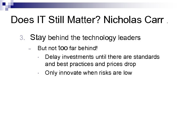 Does IT Still Matter? Nicholas Carr. 3. Stay behind the technology leaders – But