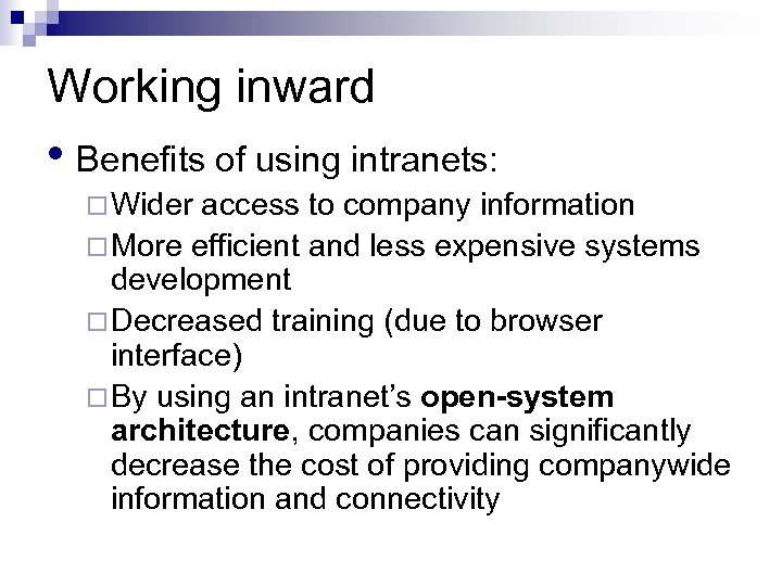 Working inward • Benefits of using intranets: ¨ Wider access to company information ¨