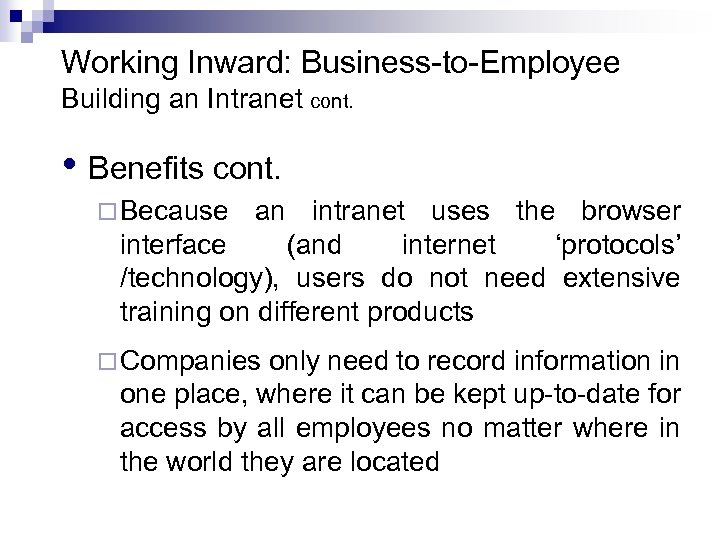 Working Inward: Business-to-Employee Building an Intranet cont. • Benefits cont. ¨ Because an intranet