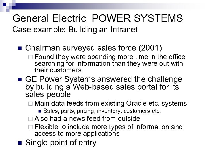 General Electric POWER SYSTEMS Case example: Building an Intranet n Chairman surveyed sales force