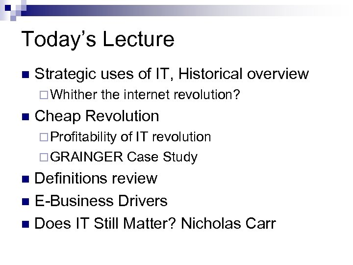 Today's Lecture n Strategic uses of IT, Historical overview ¨ Whither n the internet