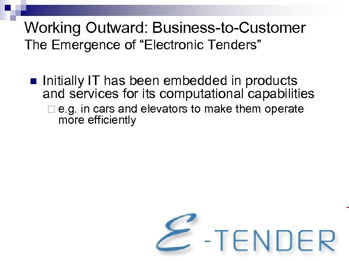 "Working Outward: Business-to-Customer The Emergence of ""Electronic Tenders"" n Initially IT has been embedded"