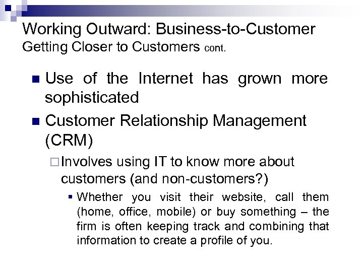 Working Outward: Business-to-Customer Getting Closer to Customers cont. Use of the Internet has grown