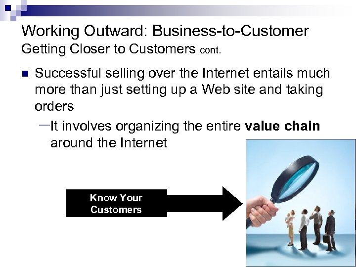 Working Outward: Business-to-Customer Getting Closer to Customers cont. n Successful selling over the Internet