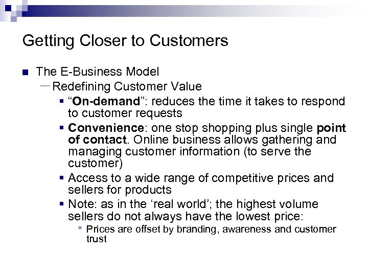 "Getting Closer to Customers n The E-Business Model – Redefining Customer Value § ""On-demand"":"
