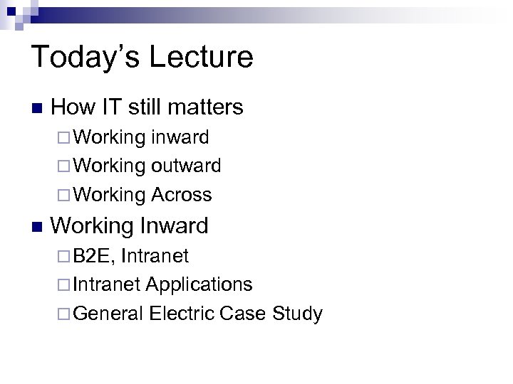 Today's Lecture n How IT still matters ¨ Working inward ¨ Working outward ¨