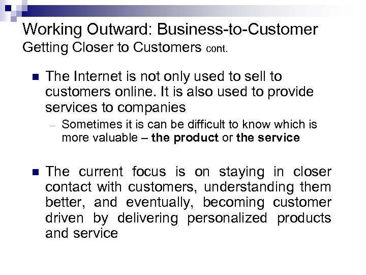 Working Outward: Business-to-Customer Getting Closer to Customers cont. n The Internet is not only