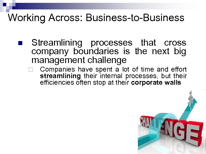 Working Across: Business-to-Business n Streamlining processes that cross company boundaries is the next big