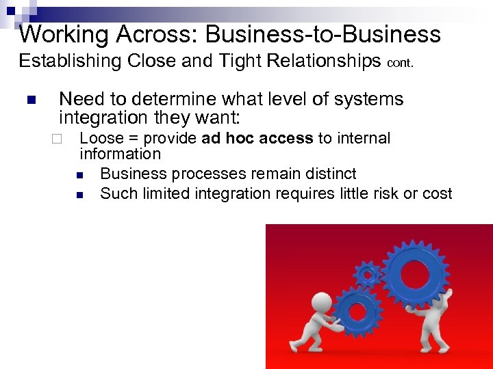 Working Across: Business-to-Business Establishing Close and Tight Relationships cont. n Need to determine what