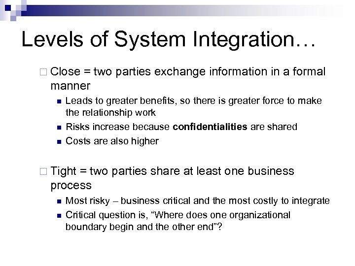 Levels of System Integration… ¨ Close = two parties exchange information in a formal