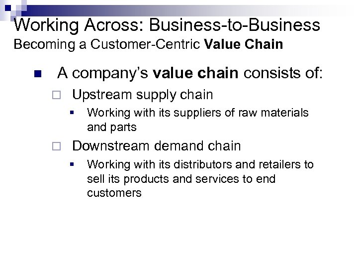 Working Across: Business-to-Business Becoming a Customer-Centric Value Chain n A company's value chain consists