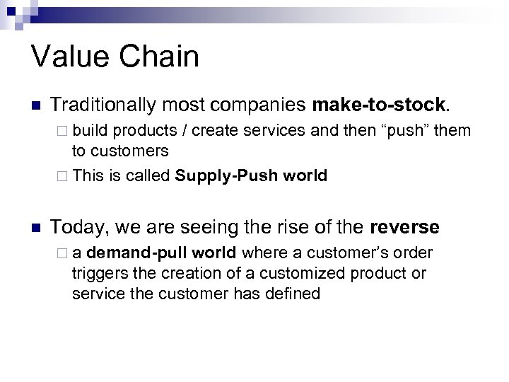 Value Chain n Traditionally most companies make-to-stock. ¨ build products / create services and