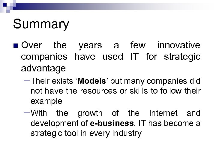Summary n Over the years a few innovative companies have used IT for strategic