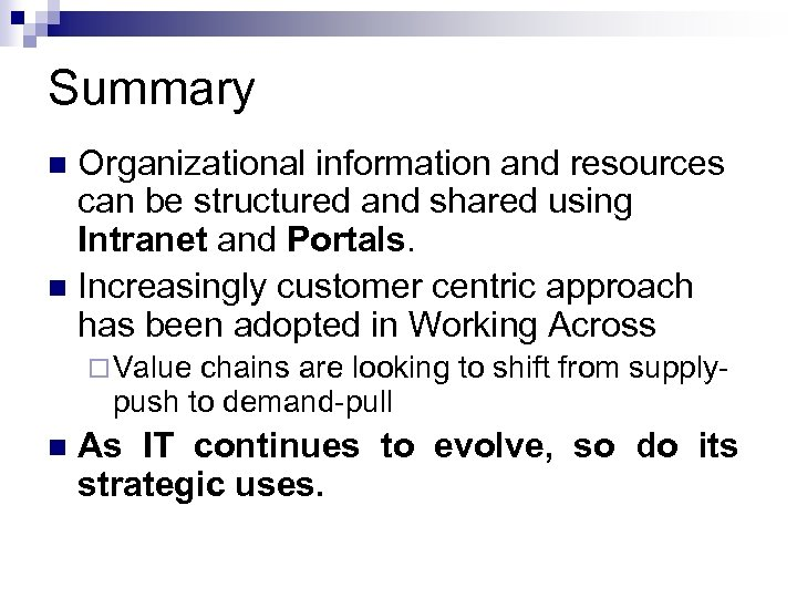 Summary Organizational information and resources can be structured and shared using Intranet and Portals.