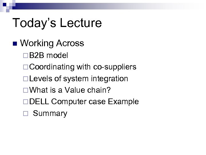 Today's Lecture n Working Across ¨ B 2 B model ¨ Coordinating with co-suppliers
