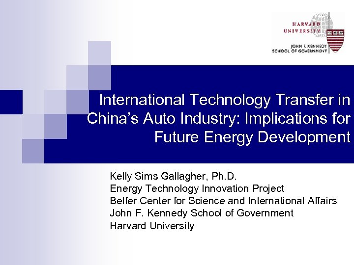 International Technology Transfer in China's Auto Industry: Implications for Future Energy Development Kelly Sims