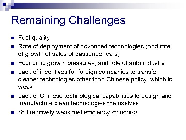Remaining Challenges n n n Fuel quality Rate of deployment of advanced technologies (and